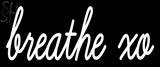 Custom Breathe Xo Neon Sign 2