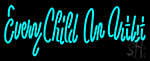 Every Child An Artist Neon Sign