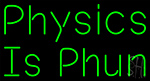 Physics Is Phun Neon Sign