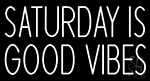 Saturday Is Good Vibes Neon Sign