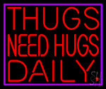 Thugs Needs Hugs Daily Neon Sign