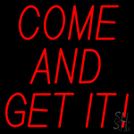Come And Get It Neon Sign