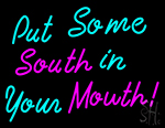 Custom Put Some South In Your Mouth Neon Sign