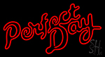 Perfect Day Neon Sign