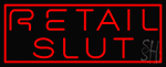 Retail Slut Neon Sign