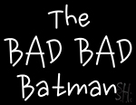 The Bad Batman Neon Sign