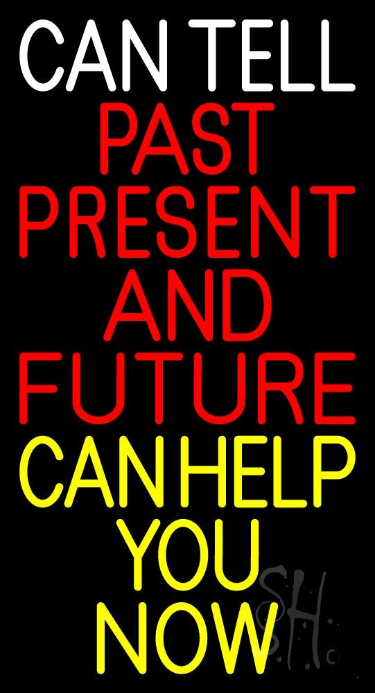 Can Tell Past Present Future Can Help You Now Neon Sign