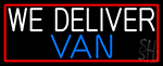 Custom We Deliver Van With Red Border Neon Sign