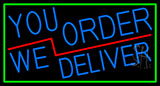 Blue You Order We Deliver With Green Border Neon Sign
