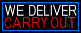 We Deliver Carry Out With Blue Border Neon Sign