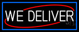 We Deliver With Blue Border Neon Sign