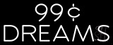 99 Cent Dreams Neon Flex Sign