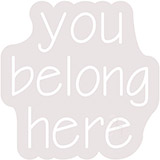 You Belong Here Contoured Clear Backing Neon Sign