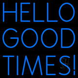 Hello Good Times Neon Sign