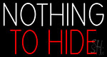 Nothing To Hide Neon Sign