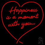 Happiness Is A Moment With You Neon Sign