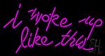 I Woke Up Like This Neon Sign