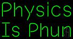 Physics Is Phun Neon Sign