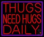 Thugs Needs Hugs Daily Neon Sign