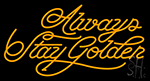 Away Stay Golden Neon Sign