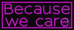 Because We Care LED Neon Sign