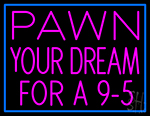 Pawn Your Dream For A 95 Neon Sign