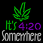 Its 4 20 Some Where Neon Sign