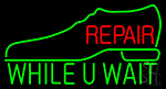 Shoe Repair While U Wait Neon Sign