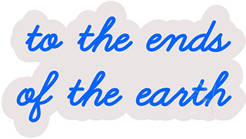To The Ends Of The Earth Contoured Clear Backing Neon Sign