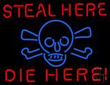 Steal Here Die Here Neon Sign