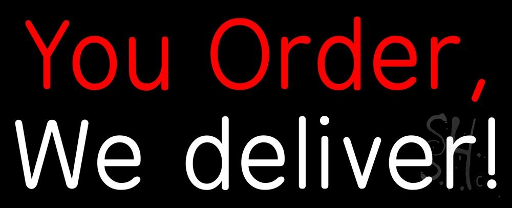 fb3a5335711a You Order We Deliver Neon Sign