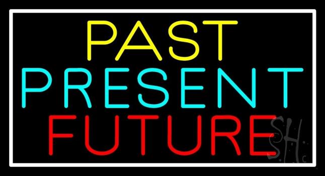 Past Present Future With White Border Neon Sign