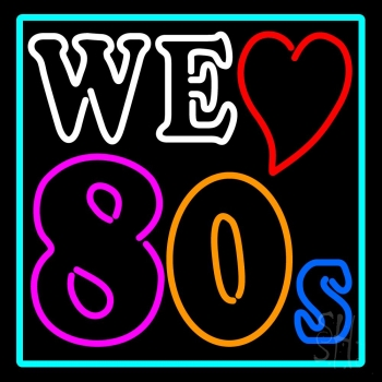 Turquoise Border We Love 80s Neon Sign