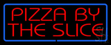Red Pizza By The Slice with Blue Border Neon Sign