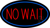 No Wait Oval Blue Neon Sign