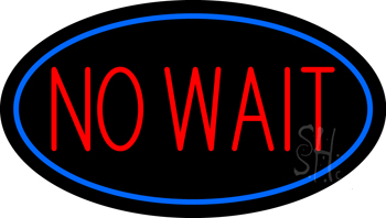 No Wait Oval Blue Neon Sign