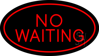 No Waiting Oval Red Neon Sign