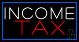White Income Tax Blue Border Neon Sign