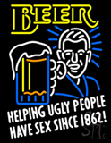Beer Helping Ugly People Have Sex Since 1862 Neon Sign