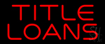 Title Loans LED Neon Sign