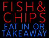 Fish And Chips Eat In Or Take Away Neon Sign