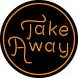 Round Take Away Neon Sign