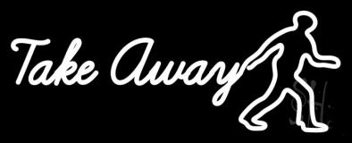 Take Away Man Neon Sign