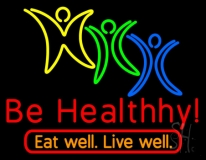 Be Healthy Eat Well Live Well Neon Sign