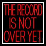 Red The Record Is Not Over Yet White Border LED Neon Sign