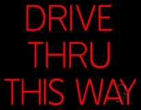 Drive Thru This Way Neon Sign