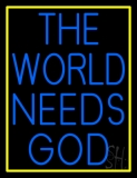 Blue The World Needs God Neon Sign