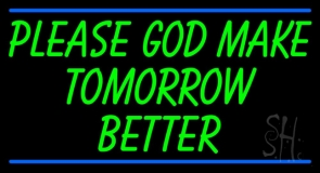 Green Please God Make Tomorrow Better Neon Sign