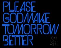 Please God Make Tomorrow Better LED Neon Sign