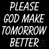 White Please God Make Tomorrow Better Neon Sign